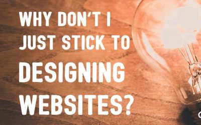 Why Don't I Just Stick to Designing Websites?