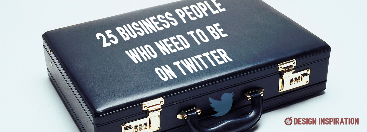 25 Business People Who Need to be on Twitter