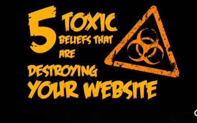 5 Toxic Beliefs That Are Destroying Your Website
