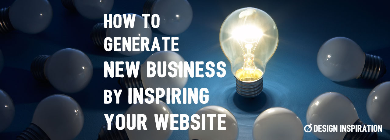 How to Generate New Business by Inspiring Your Website