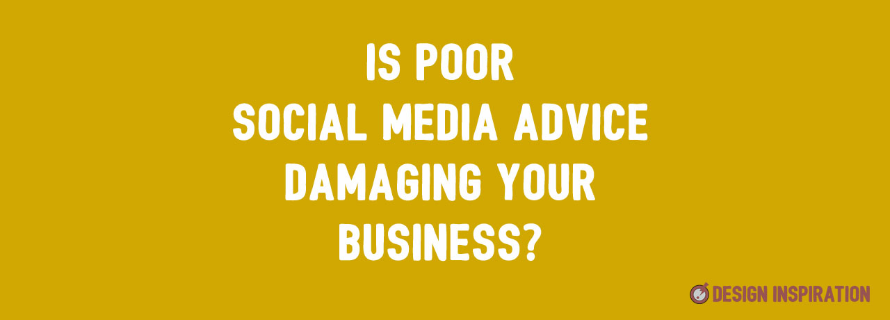 Is Poor Social Media Advice Damaging Your Business?