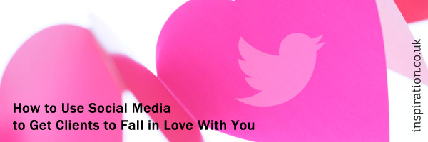 How to Use Social Media to Get Clients to Fall in Love With You