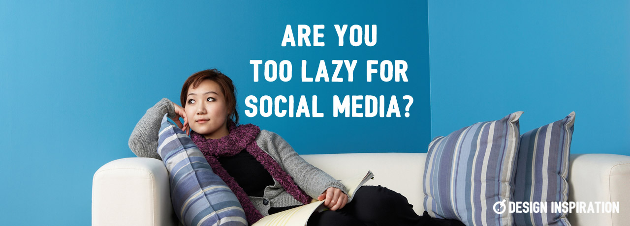 Are You Too Lazy for Social Media?