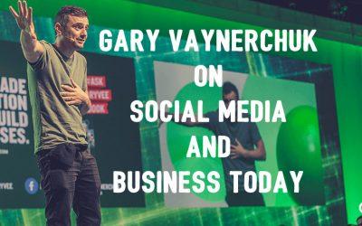 Gary Vaynerchuk on Social Media and Business Today