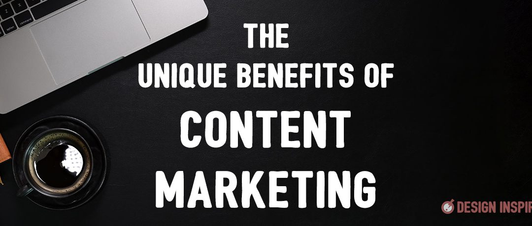 The Unique Benefits of Content Marketing