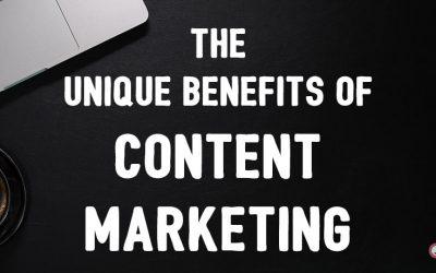 The Unique Benefits of Content Marketing