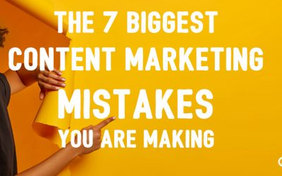 The 7 Biggest Content Marketing Mistakes You Are Making